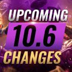Những điều cần biết trong phiên bản 10.6, thay đổi lớn giai đoạn đầu năm LMHT